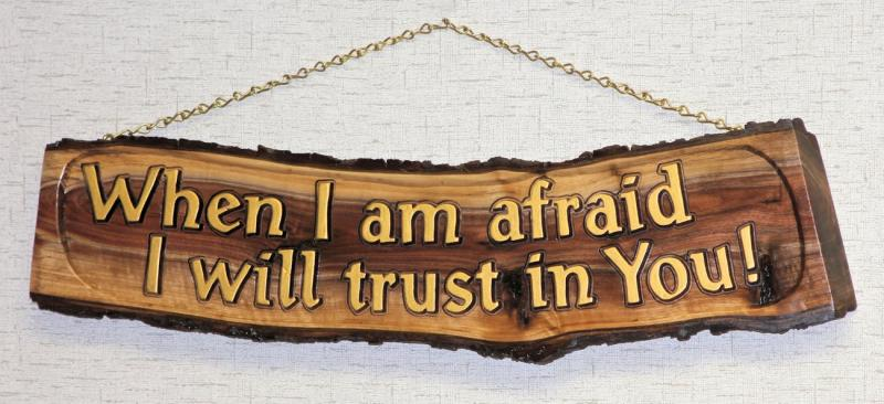 When I Am Afraid, I Will Trust In You live edge walnut carving Psalm 56:3 Bible
